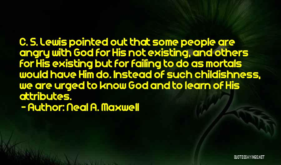 God Not Existing Quotes By Neal A. Maxwell