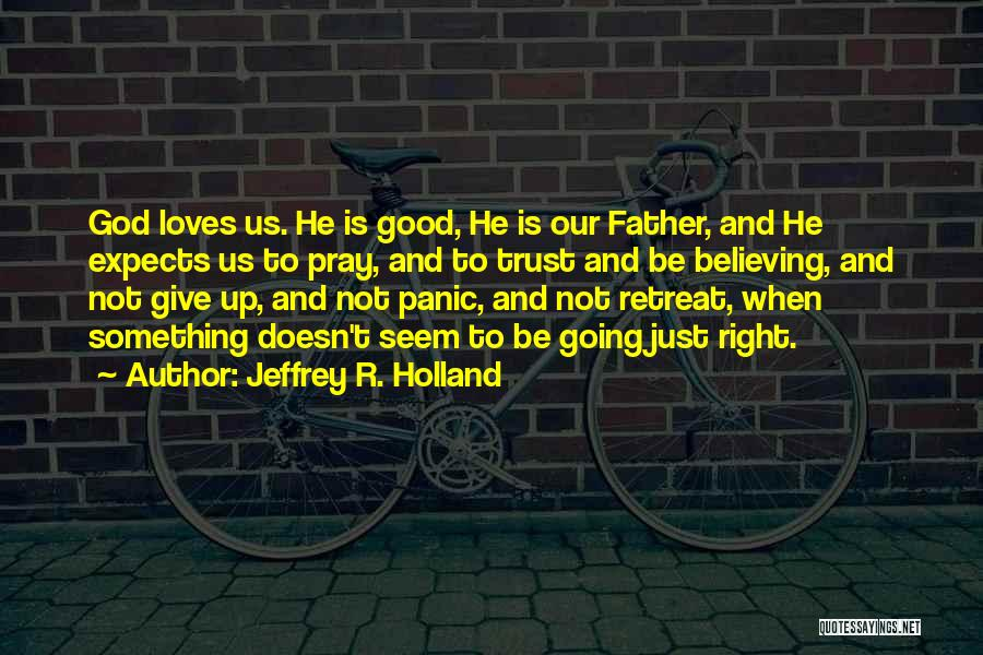 God Not Giving Up Quotes By Jeffrey R. Holland