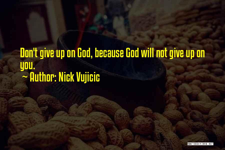 God Not Giving Up Quotes By Nick Vujicic