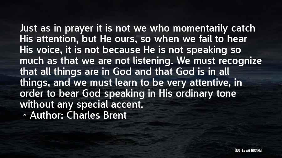 God Not Listening Quotes By Charles Brent