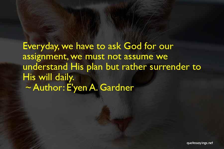God Not Listening Quotes By E'yen A. Gardner