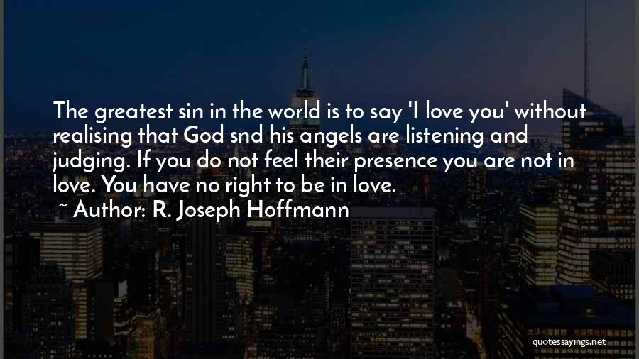 God Not Listening Quotes By R. Joseph Hoffmann