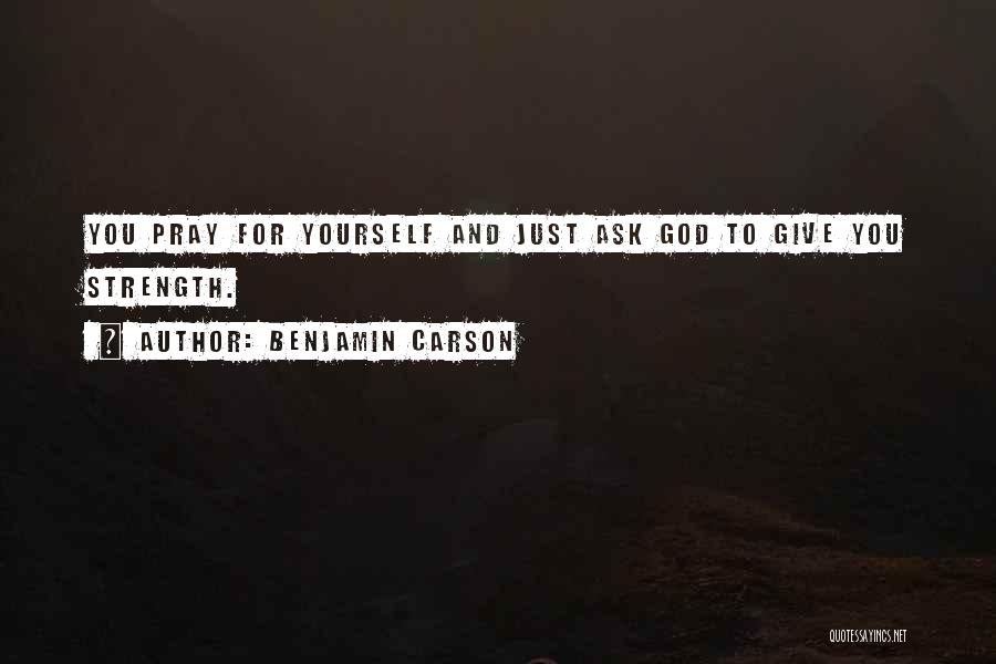 God Please Give Strength Quotes By Benjamin Carson