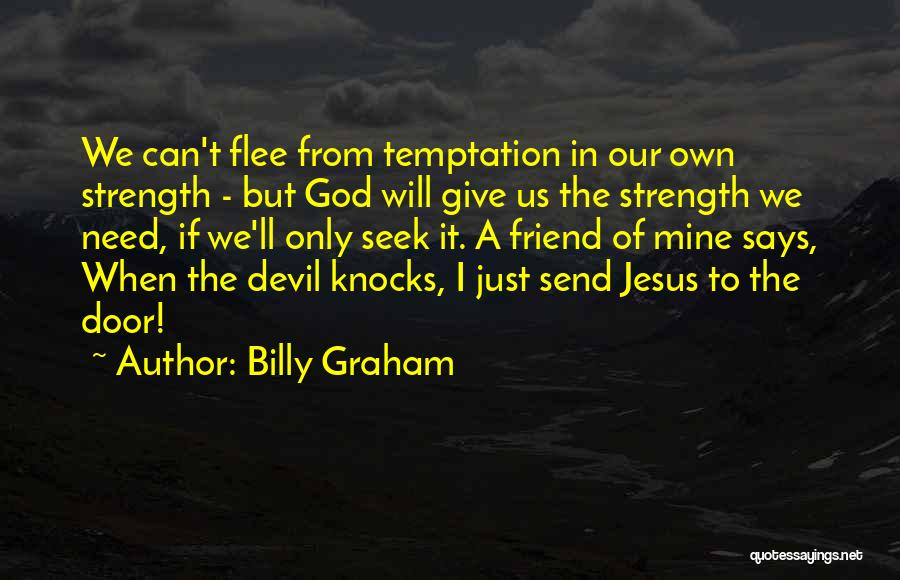 God Please Give Strength Quotes By Billy Graham