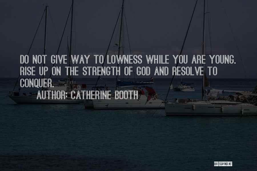 God Please Give Strength Quotes By Catherine Booth
