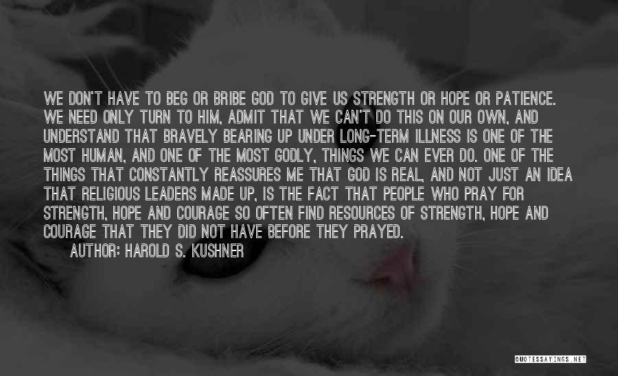 God Please Give Strength Quotes By Harold S. Kushner