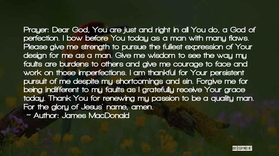 God Please Give Strength Quotes By James MacDonald