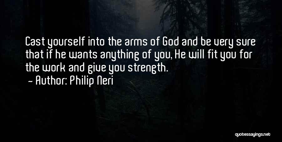 God Please Give Strength Quotes By Philip Neri