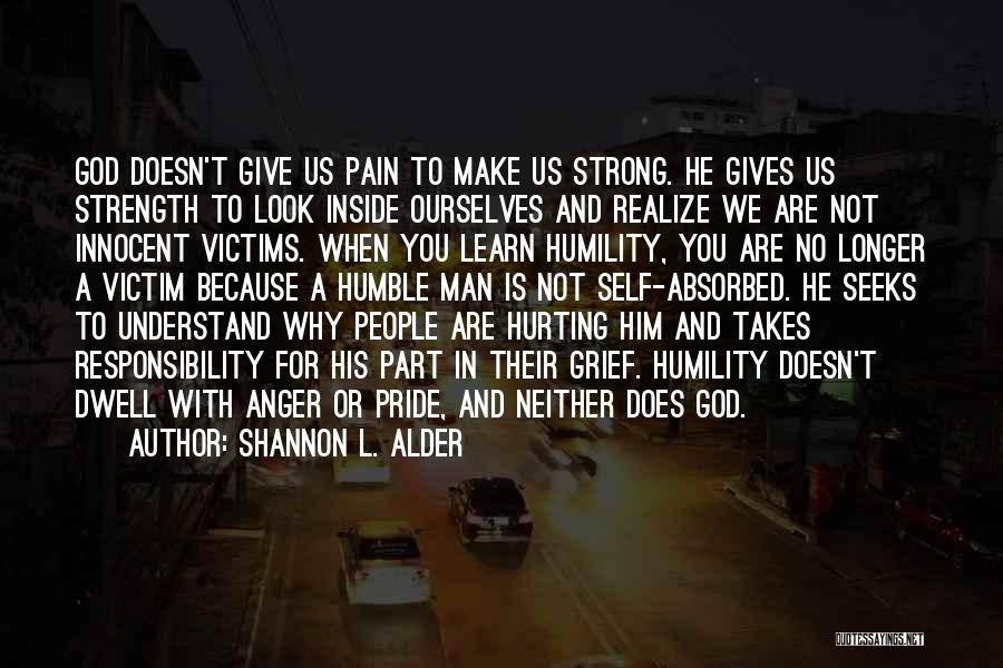 God Please Give Strength Quotes By Shannon L. Alder