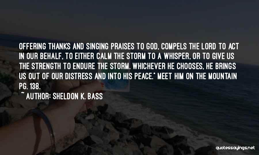 God Please Give Strength Quotes By Sheldon K. Bass