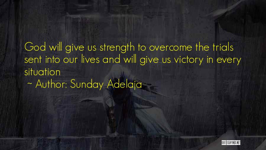 God Please Give Strength Quotes By Sunday Adelaja