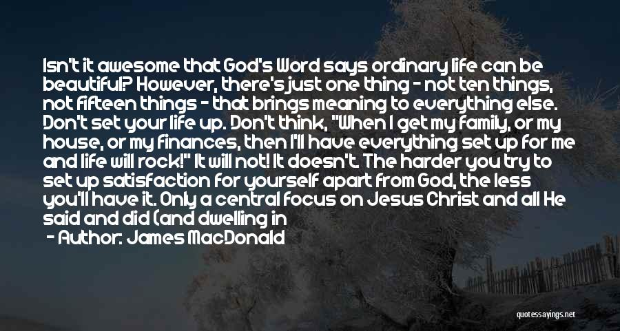 God Presence In My Life Quotes By James MacDonald