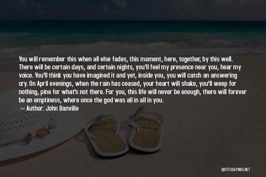 God Presence In My Life Quotes By John Banville