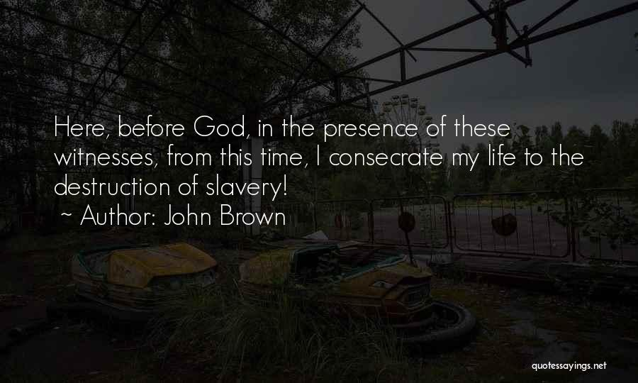 God Presence In My Life Quotes By John Brown