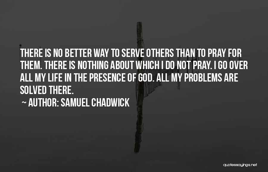 God Presence In My Life Quotes By Samuel Chadwick