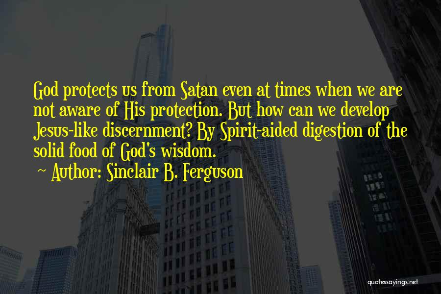 God Protects His Own Quotes By Sinclair B. Ferguson