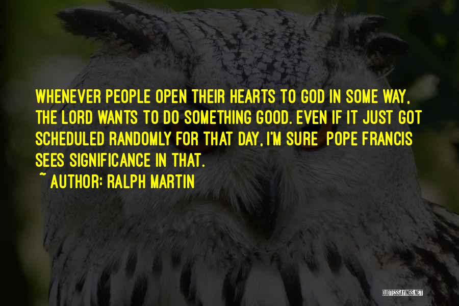 God Sees My Heart Quotes By Ralph Martin