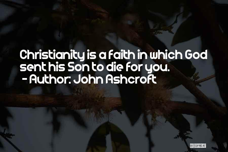 God Sent His Son Quotes By John Ashcroft
