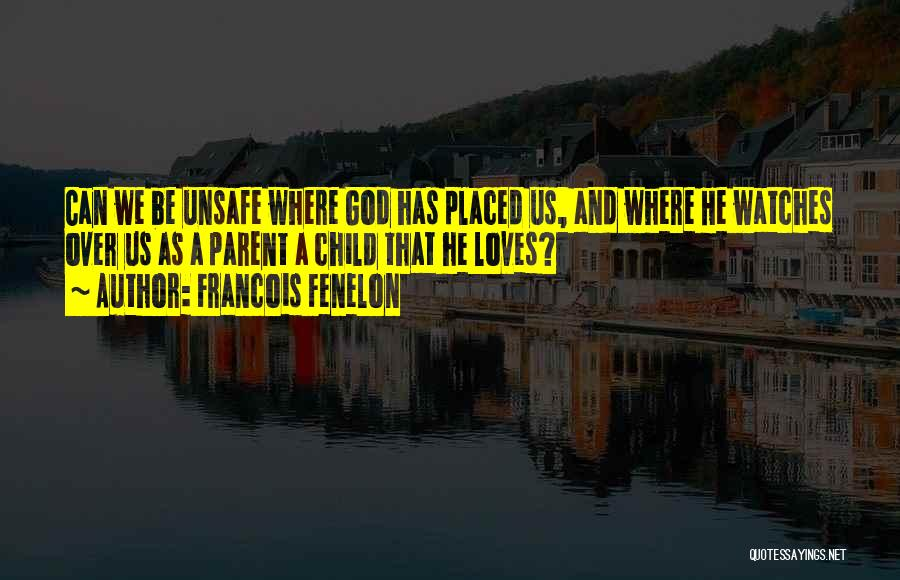 God Watches Over You Quotes By Francois Fenelon