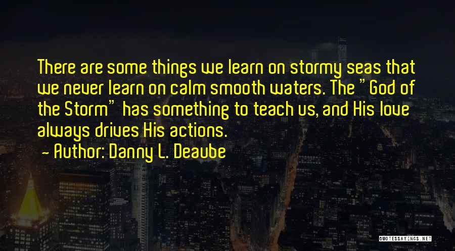 God Will Always Be There For Me Quotes By Danny L. Deaube