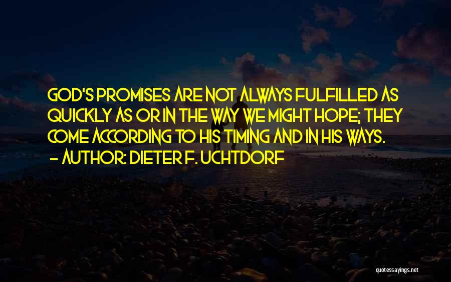 God Will Always Be There For Me Quotes By Dieter F. Uchtdorf