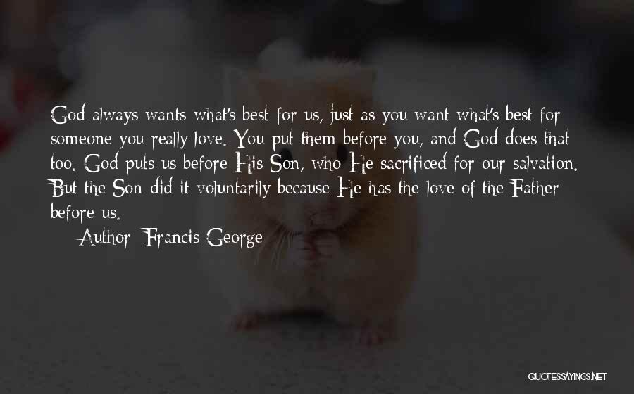 God Will Always Be There For Me Quotes By Francis George