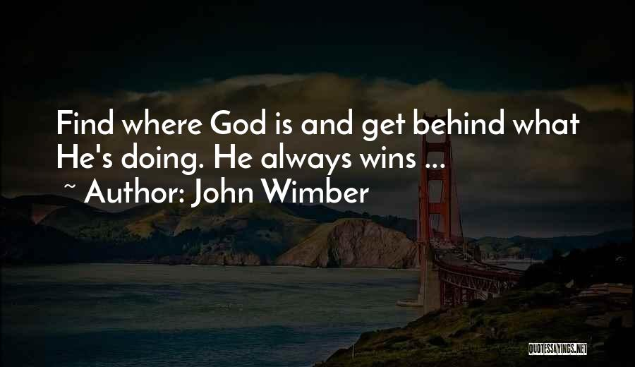 God Will Always Be There For Me Quotes By John Wimber
