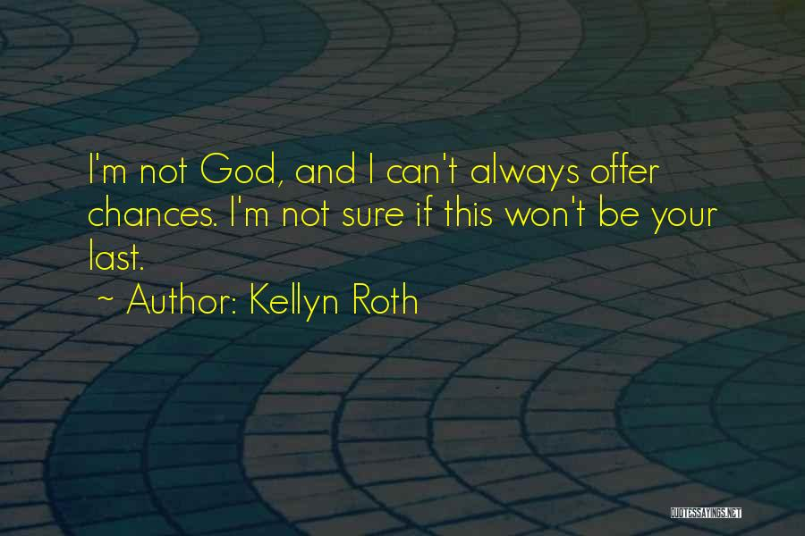 God Will Always Be There For Me Quotes By Kellyn Roth