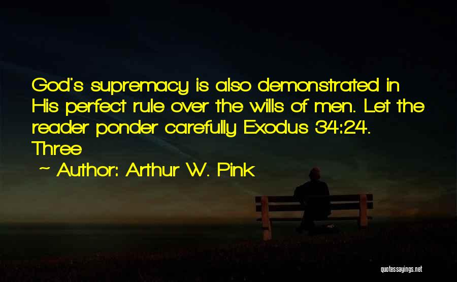 God Wills Quotes By Arthur W. Pink