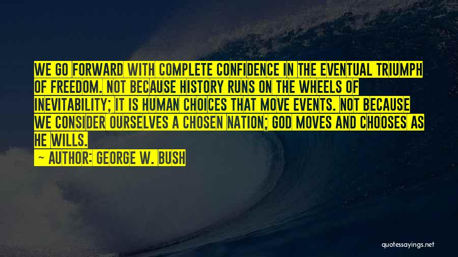 God Wills Quotes By George W. Bush