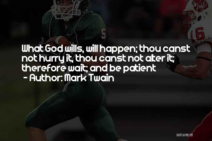 God Wills Quotes By Mark Twain