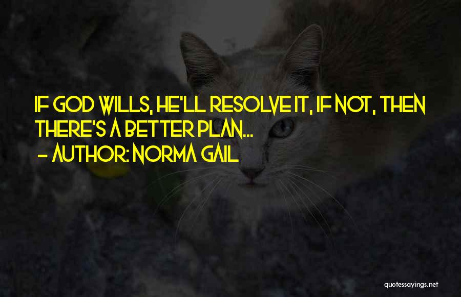 God Wills Quotes By Norma Gail