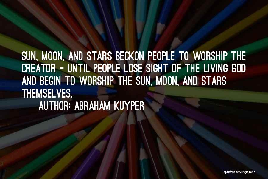 God Worship Quotes By Abraham Kuyper