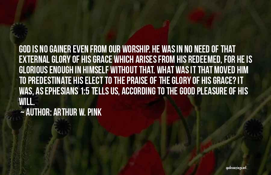 God Worship Quotes By Arthur W. Pink