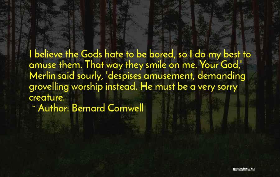 God Worship Quotes By Bernard Cornwell