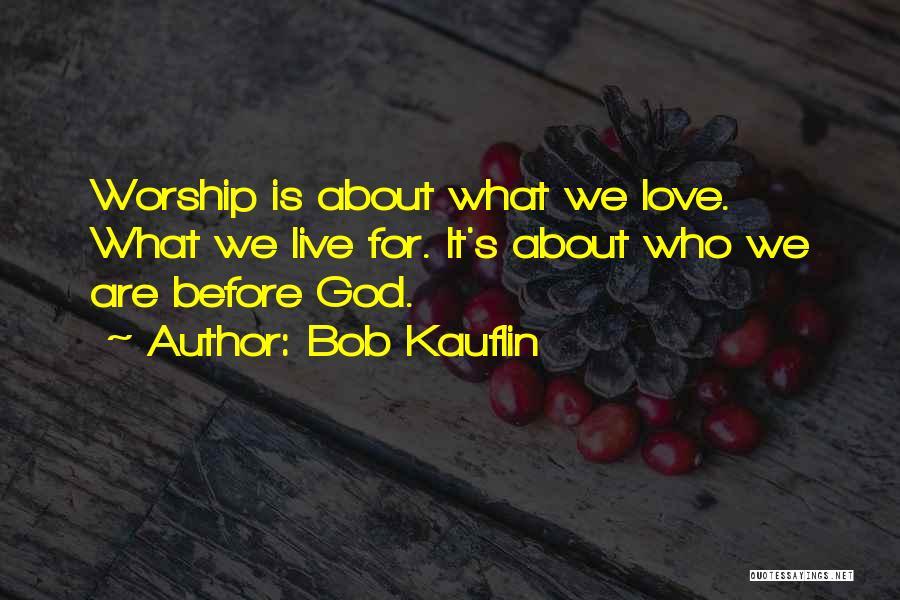 God Worship Quotes By Bob Kauflin