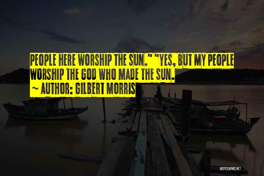 God Worship Quotes By Gilbert Morris