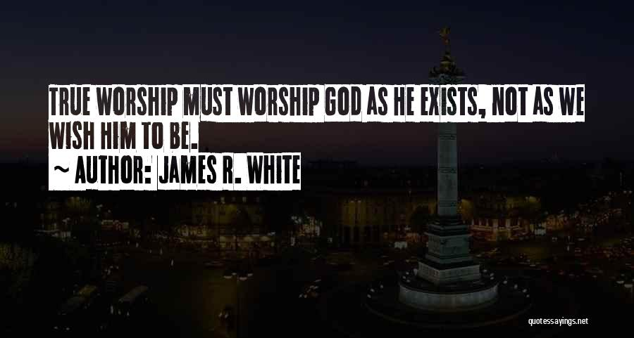 God Worship Quotes By James R. White