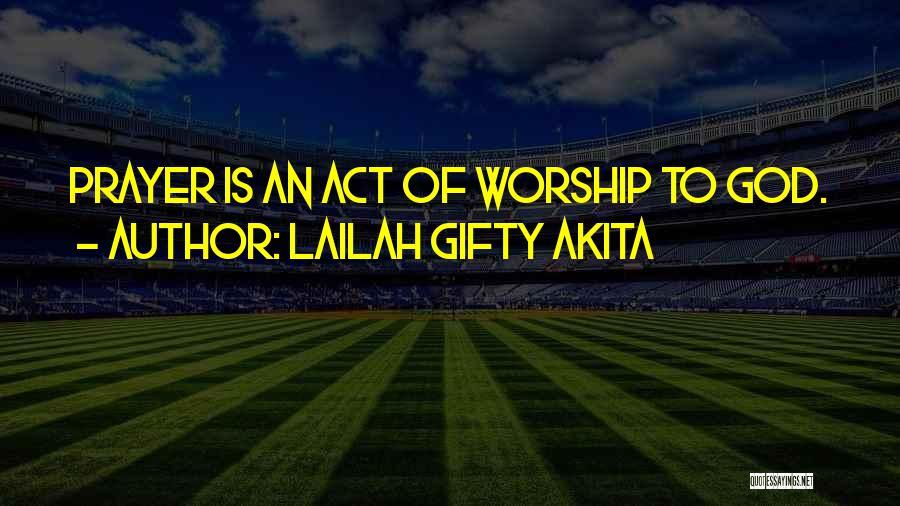God Worship Quotes By Lailah Gifty Akita
