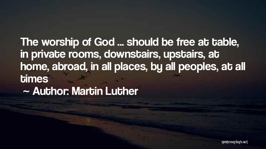 God Worship Quotes By Martin Luther
