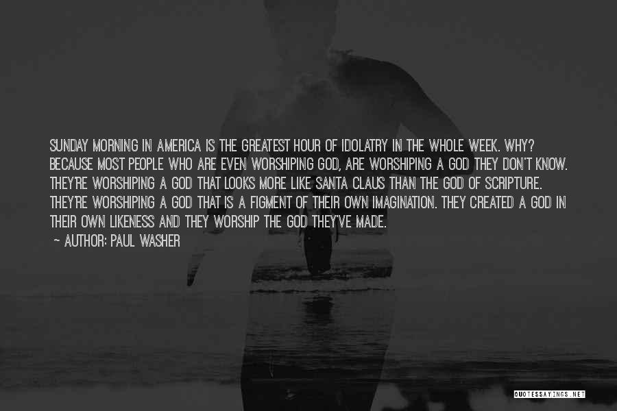 God Worship Quotes By Paul Washer