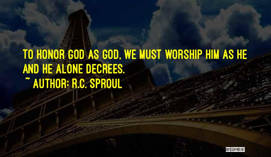God Worship Quotes By R.C. Sproul