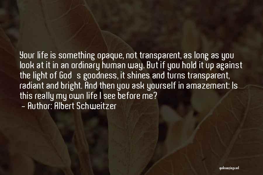 God's Goodness Quotes By Albert Schweitzer