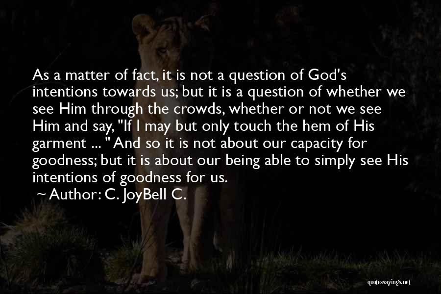 God's Goodness Quotes By C. JoyBell C.