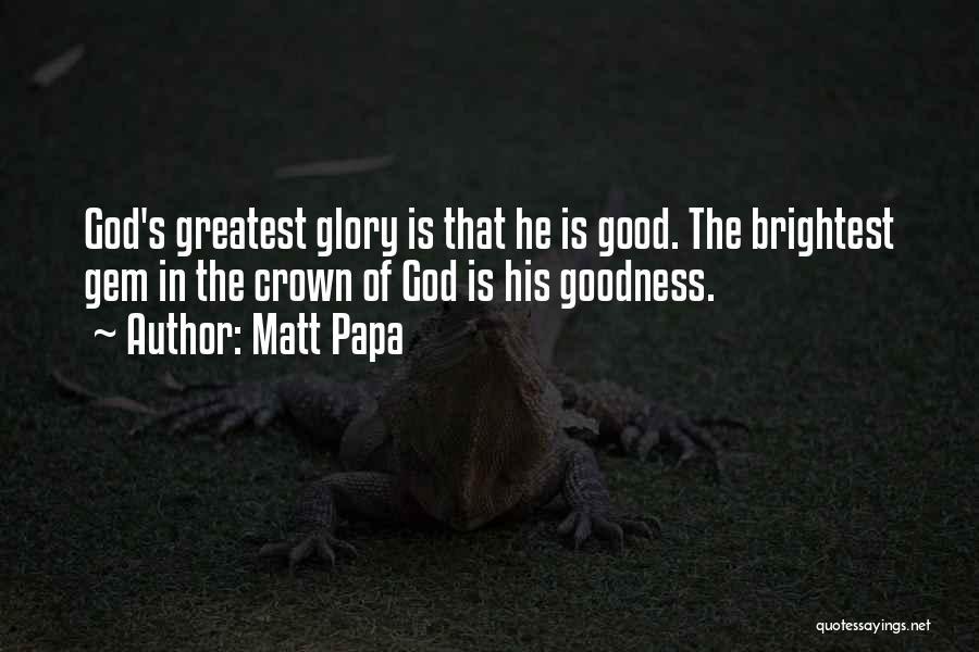 God's Goodness Quotes By Matt Papa