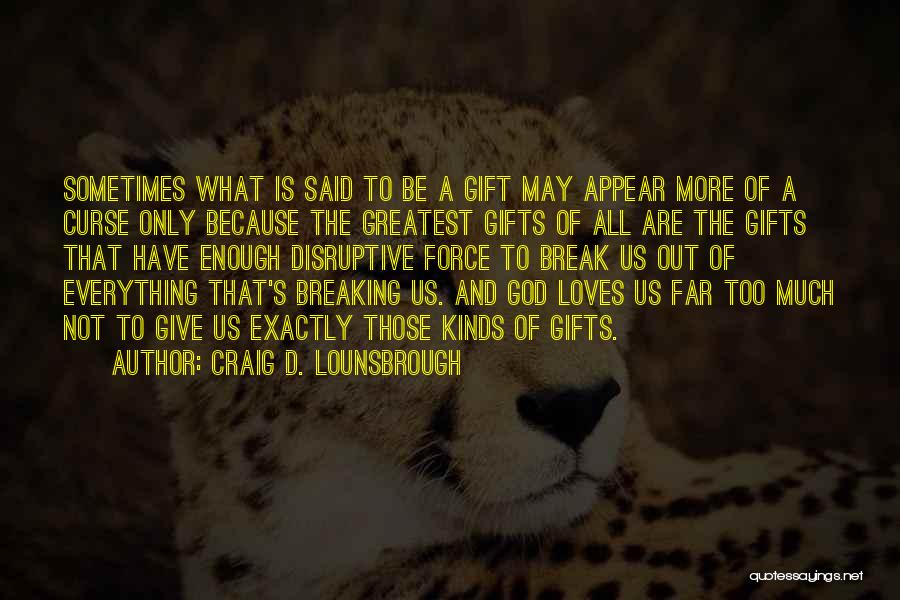 God's Greatest Blessing Quotes By Craig D. Lounsbrough