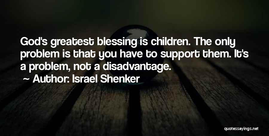 God's Greatest Blessing Quotes By Israel Shenker
