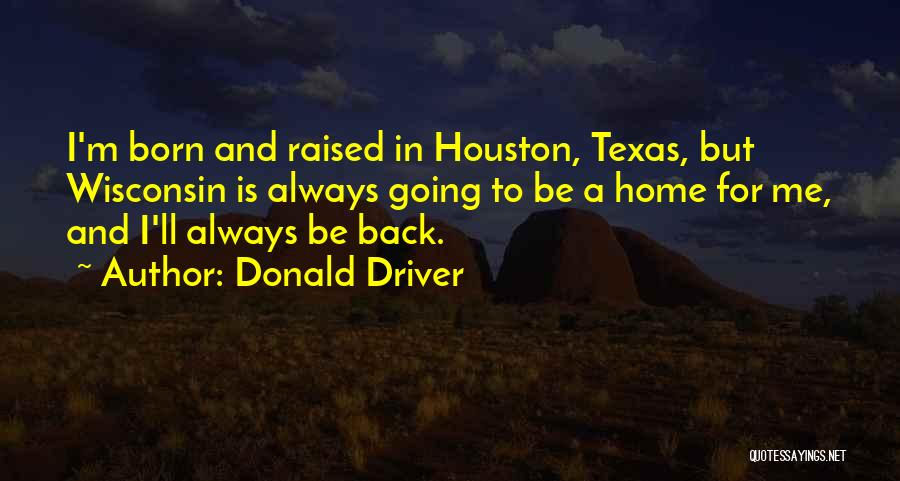Going Back Home Soon Quotes By Donald Driver