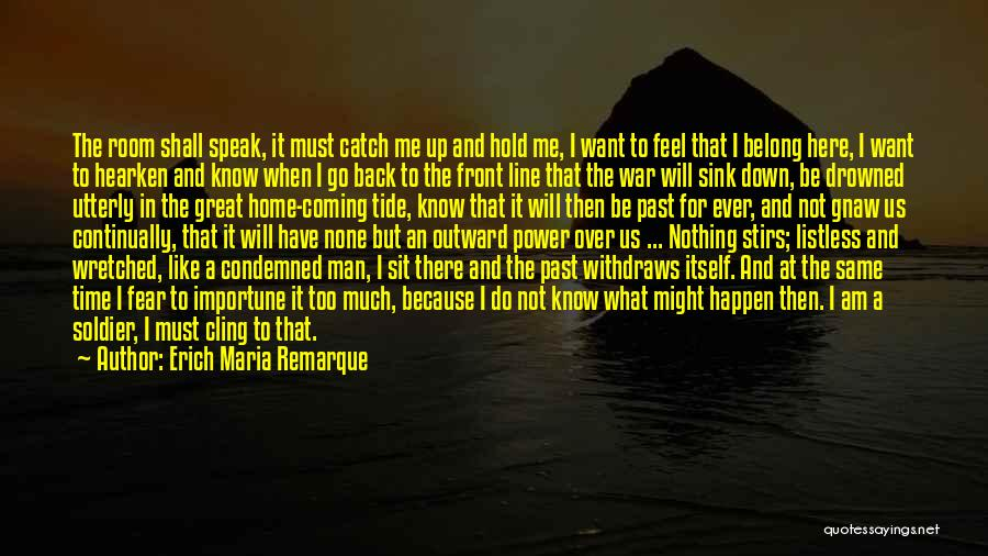 Going Back Home Soon Quotes By Erich Maria Remarque