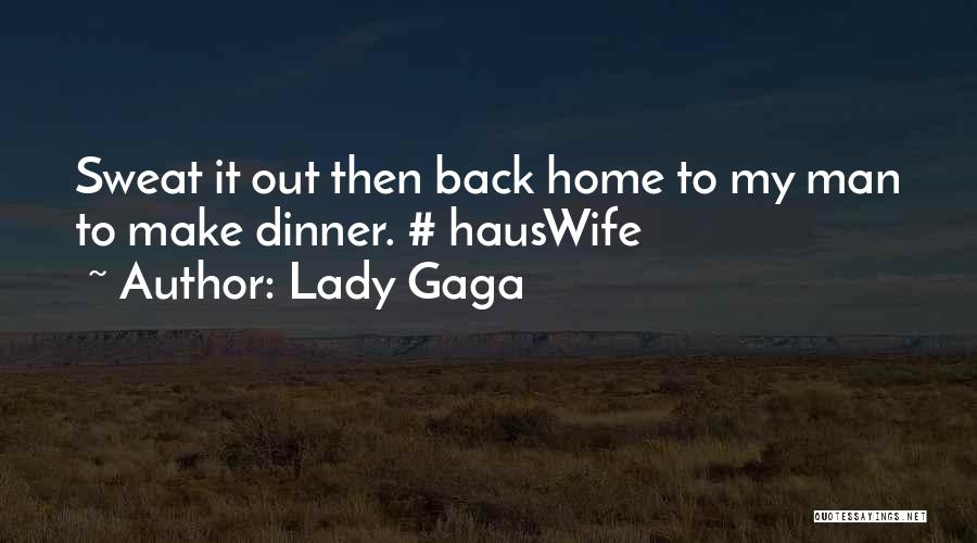 Going Back Home Soon Quotes By Lady Gaga